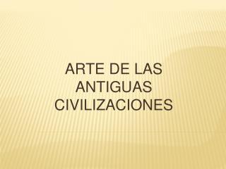 ARTE DE LAS ANTIGUAS CIVILIZACIONES