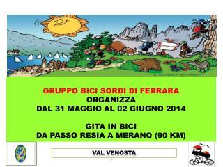 GRUPPO BICI SORDI DI FERRARA ORGANIZZA  DAL 31 MAGGIO AL 02 GIUGNO 2014 GITA IN BICI