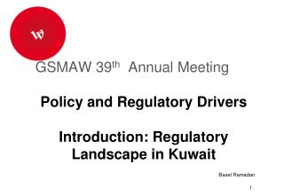 GSMAW 39 th Annual Meeting Policy and Regulatory  Drivers Introduction : Regulatory