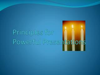 Principles for  Powerful  Presentations