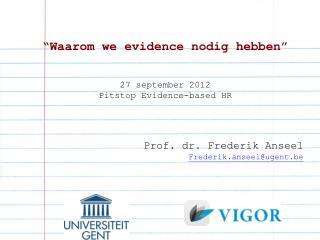 """"""" Waarom  we evidence  nodig hebben """" 27  september  2012 Pitstop  Evidence-based HR"""