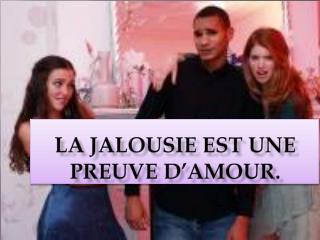 La jalousie est une preuve d'amour.