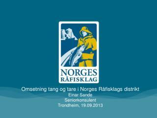 Omsetning tang og tare i Norges R�fisklags distrikt Einar Sande Seniorkonsulent
