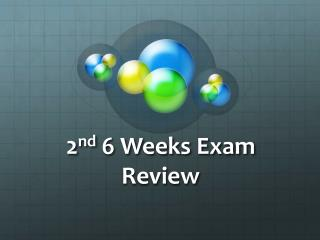 2 nd  6 Weeks Exam Review