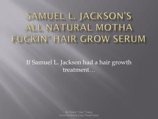 Samuel L. Jackson???s All Natural Mutha F%#@n Hair Growth Seru