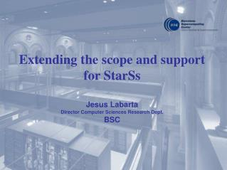 Extending the scope and support for  StarSs Jesus Labarta