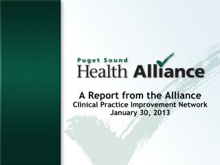 A Report from the Alliance Clinical Practice Improvement Network January 30, 2013