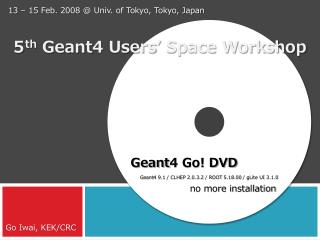 5 th  Geant4 Users' Space Workshop