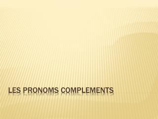 Les  pronoms  complements