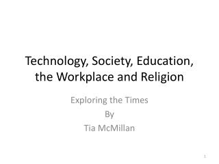 Technology, Society, Education, the Workplace and Religion