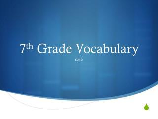 7 th  Grade Vocabulary