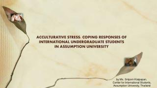 ACCULTURATIVE STRESS: COPING RESPONSES OF INTERNATIONAL UNDERGRADUATE STUDENTS