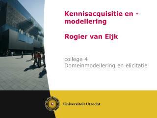 Kennisacquisitie  en - modellering Rogier  van  Eijk