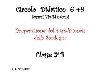 Circolo  Didattico  6 +9  Sassari Via Manzoni   Preparazione  dolci tradizionali  della Sardegna