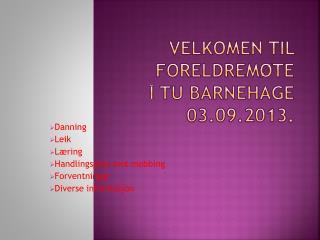 VELKOMEN TIL FORELDREMØTE i  Tu  barnehage 03.09.2013.