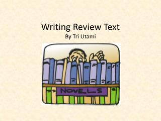 Writing Review Text By Tri  Utami
