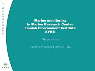 Marine monitoring in  Marine Research  Center Finnish  Environment  Institute SYKE