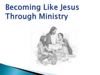 Becoming Like Jesus Through Ministry