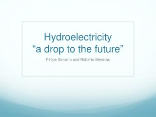 Hydroelectricity �a  drop to the future �