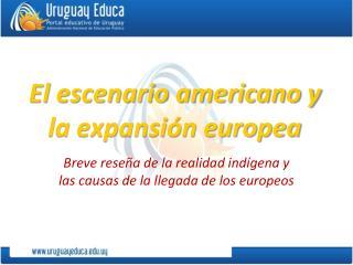El escenario americano y la expansi�n europea