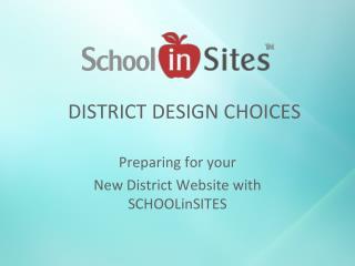 DISTRICT DESIGN CHOICES