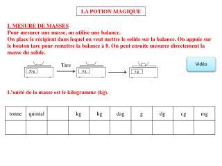 I. MESURE DE MASSES Pour mesurer une masse, on utilise une balance.