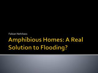 Amphibious Homes: A Real Solution to Flooding?