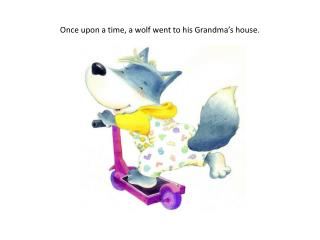Once upon a time, a wolf went to his Grandma's house.