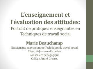Marie Beauchamp Enseignante au programme Techniques de travail social Cégep St-Jean-sur-Richelieu