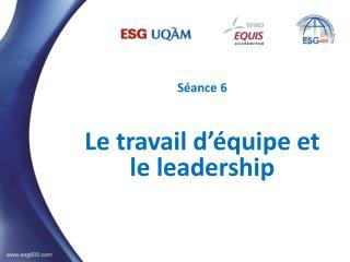 Séance  6  Le travail d'équipe et le leadership