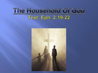 The Household Of God Text: Eph. 2:19-22