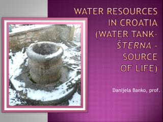 Water  resources  in  croatia ( water  tank–  šternA  –  source of  life)