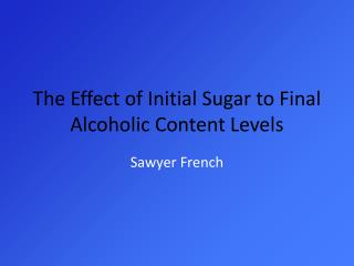 The Effect of Initial Sugar to Final Alcoholic Content Levels