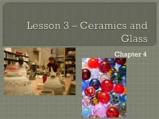 Lesson 3 – Ceramics and Glass