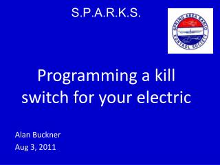 S.P.A.R.K.S. Programming  a kill switch for your electric