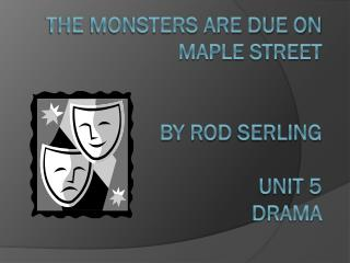 THE monsters are due on maple street by rod  serling unit 5 drama