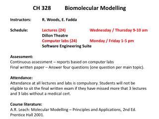 CH 328  Biomolecular Modelling Instructors:  R. Woods ,  E.  Fadda