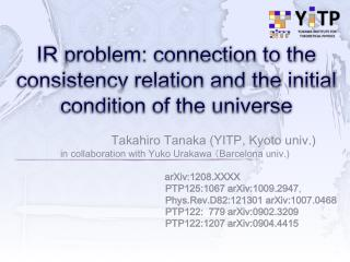 IR  problem:  connection to the consistency relation and the initial condition of the universe