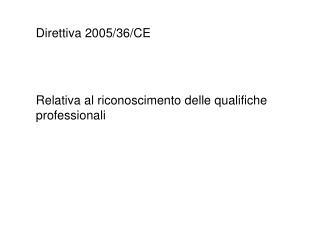 Direttiva 2005/36/CE Relativa al riconoscimento delle qualifiche professionali