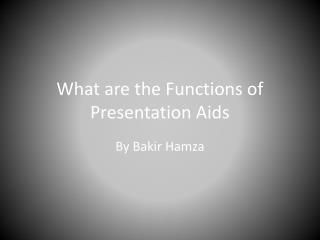 What are the Functions of Presentation Aids