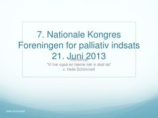 7. Nationale Kongres Foreningen for palliativ indsats 21. Juni 2013