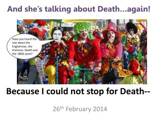 Because I could not stop for Death- -
