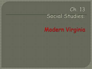 Ch.  13  Social Studies : Modern Virginia