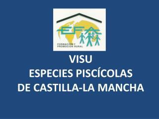 VISU  ESPECIES PISCÍCOLAS  DE CASTILLA-LA MANCHA