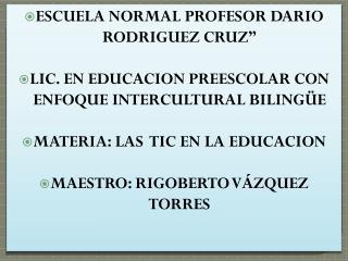 """ESCUELA NORMAL PROFESOR DARIO RODRIGUEZ CRUZ"""""""