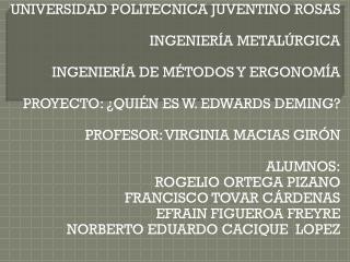 UNIVERSIDAD POLITECNICA JUVENTINO ROSAS INGENIERÍA METALÚRGICA INGENIERÍA DE MÉTODOS Y ERGONOMÍA