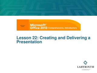 Lesson 22: Creating and Delivering a Presentation