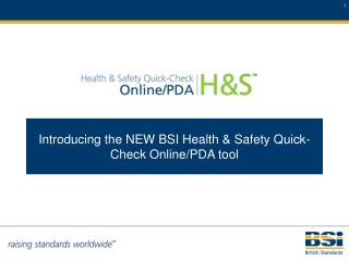 Introducing the NEW BSI Health  Safety Quick-Check OnlinePDA tool