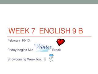WEEK 7  ENGLISH 9 B