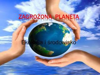 ZAGROŻONA  PLANETA
